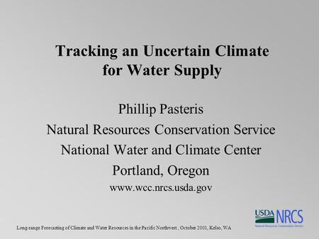 Long-range Forecasting of Climate and Water Resources in the Pacific Northwest, October 2001, Kelso, WA Tracking an Uncertain Climate for Water Supply.