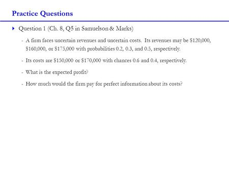 Practice Questions Question 1 (Ch. 8, Q5 in Samuelson & Marks)