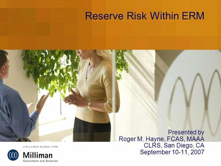Reserve Risk Within ERM Presented by Roger M. Hayne, FCAS, MAAA CLRS, San Diego, CA September 10-11, 2007.