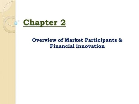 Overview of Market Participants & Financial innovation