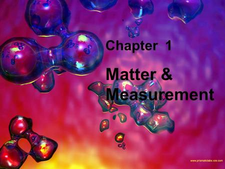 Chapter 1 Matter & Measurement.