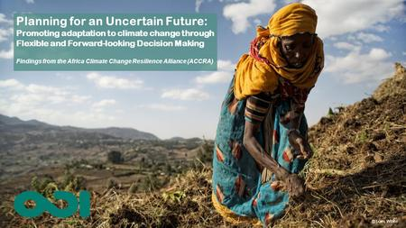 Planning for an Uncertain Future: Promoting adaptation to climate change through Flexible and Forward-looking Decision Making Findings from the Africa.