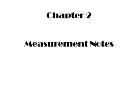 Measurement Notes Chapter 2 Length Scientist use the metric system—a standard measurement system based on the #10. The meter is the basic unit. millimeter.