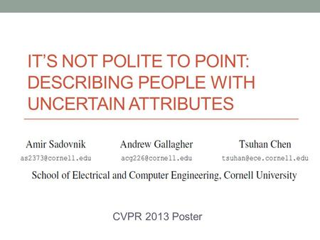 IT'S NOT POLITE TO POINT: DESCRIBING PEOPLE WITH UNCERTAIN ATTRIBUTES CVPR 2013 Poster.