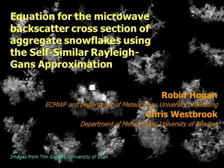 Equation for the microwave backscatter cross section of aggregate snowflakes using the Self-Similar Rayleigh- Gans Approximation Robin Hogan ECMWF and.