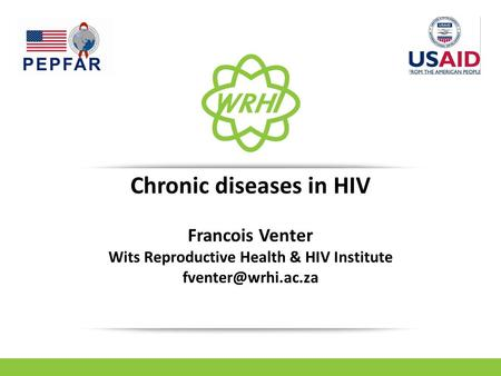 Chronic diseases in HIV Francois Venter Wits Reproductive Health & HIV Institute