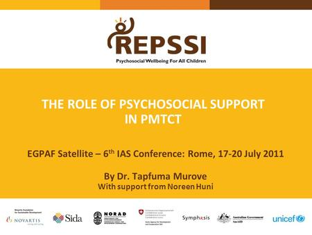 THE ROLE OF PSYCHOSOCIAL SUPPORT IN PMTCT EGPAF Satellite – 6 th IAS Conference: Rome, 17-20 July 2011 By Dr. Tapfuma Murove With support from Noreen Huni.