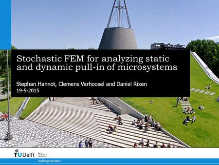 19-5-2015 Challenge the future Delft University of Technology Stochastic FEM for analyzing static and dynamic pull-in of microsystems Stephan Hannot, Clemens.