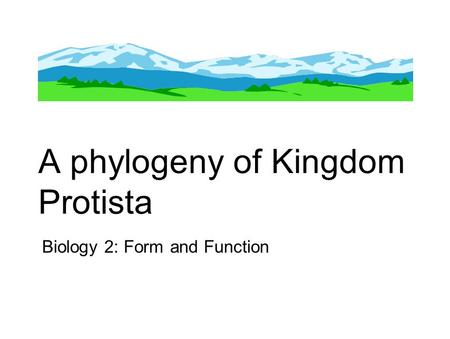A phylogeny of Kingdom Protista Biology 2: Form and Function.