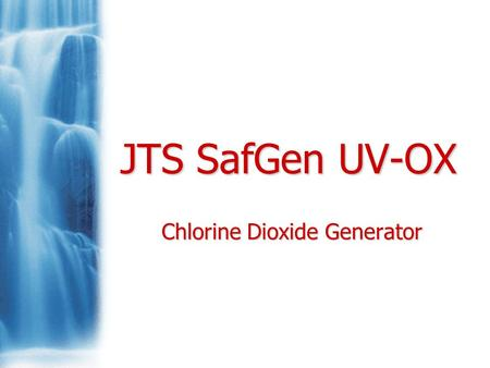 JTS SafGen UV-OX Chlorine Dioxide Generator. Background Chlorine dioxide has been used for over 100 years. It is more selective than chlorine or bromines.