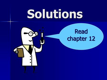 Solutions Read chapter 12. What determines solubility? Temperature Temperature Pressure (when a gas is involved) Pressure (when a gas is involved) Nature.