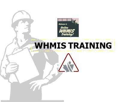 WHMIS TRAINING. INTRODUCTION WHMIS is a Canada-wide system designed to provide information on how to safely USE, STORE, and HANDLE workplace hazardous.