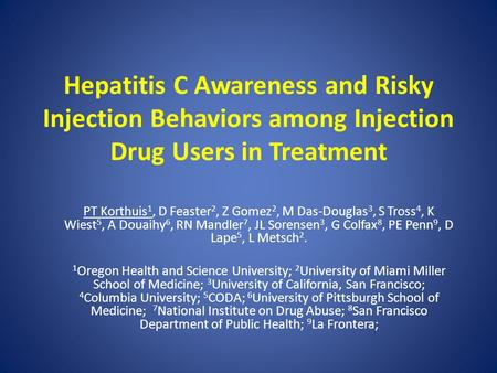 Hepatitis C Awareness and Risky Injection Behaviors among Injection Drug Users in Treatment PT Korthuis 1, D Feaster 2, Z Gomez 2, M Das-Douglas 3, S Tross.