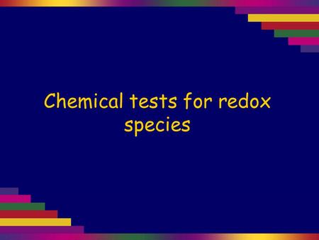 Chemical tests for redox species. Test for SO 4 2–, the sulfate ion The sulfate ion is colourless.