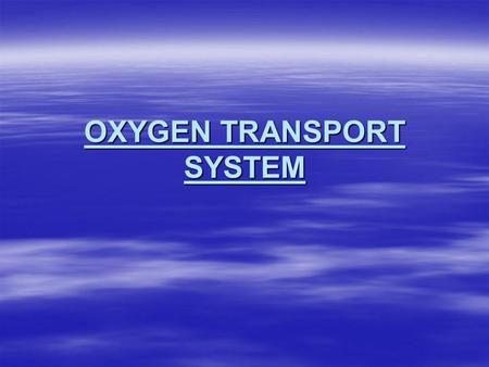 OXYGEN TRANSPORT SYSTEM. Oxygen  In order to work and create movement, our muscles need oxygen.  You body needs a regular supply of oxygen to stay alive.