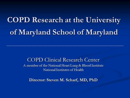COPD Research at the University of Maryland School of Maryland COPD Clinical Research Center A member of the National Heart Lung & Blood Institute National.