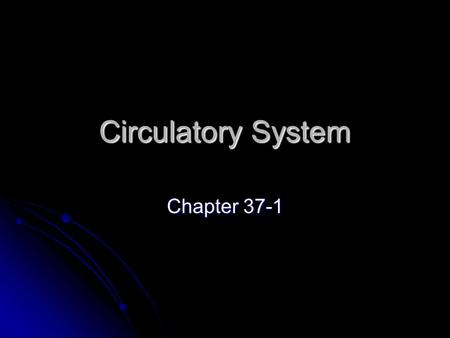 Circulatory System Chapter 37-1.