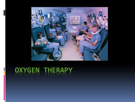 Definition  Administration of oxygen as a medical intervention.  The main indication for this therapy is respiratory failure.  Also, used in chronic.