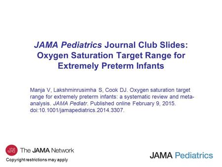 Copyright restrictions may apply JAMA Pediatrics Journal Club Slides: Oxygen Saturation Target Range for Extremely Preterm Infants Manja V, Lakshminrusimha.