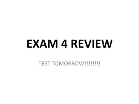 EXAM 4 REVIEW TEST TOMORROW!!!!!!!!.