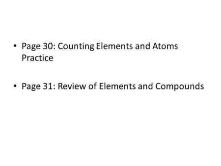 Page 30: Counting Elements and Atoms Practice Page 31: Review of Elements and Compounds.