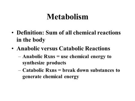 Metabolism Definition: Sum of all chemical reactions in the body