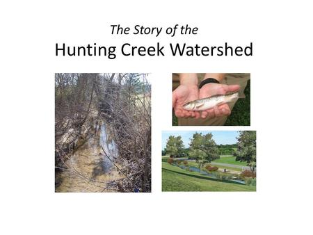The Story of the Hunting Creek Watershed. Hunting Creek is Impaired.