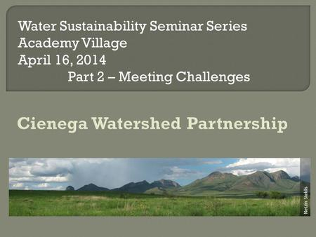 Water Sustainability Seminar Series Academy Village April 16, 2014 Part 2 – Meeting Challenges.