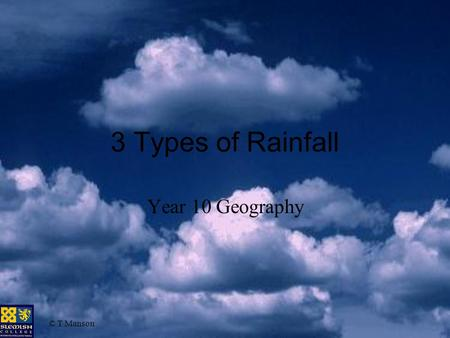 © T Manson 3 Types of Rainfall Year 10 Geography.