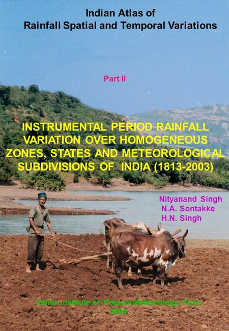Indian Atlas of Rainfall Spatial and Temporal Variations INSTRUMENTAL PERIOD RAINFALL VARIATION OVER HOMOGENEOUS ZONES, STATES AND METEOROLOGICAL SUBDIVISIONS.