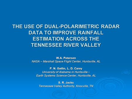 THE USE OF DUAL-POLARIMETRIC RADAR DATA TO IMPROVE RAINFALL ESTIMATION ACROSS THE TENNESSEE RIVER VALLEY W.A. Petersen NASA – Marshall Space Flight Center,