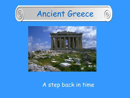 A step back in time Ancient Greece The Lay of the Land.