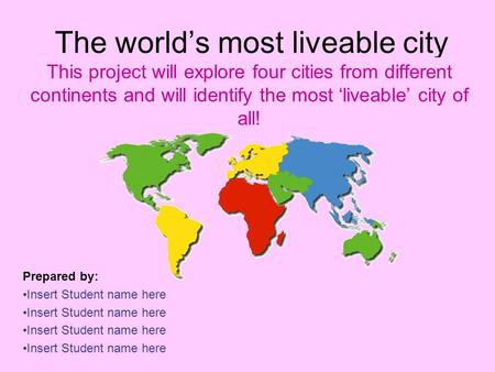 The world's most liveable city This project will explore four cities from different continents and will identify the most 'liveable' city of all! Prepared.