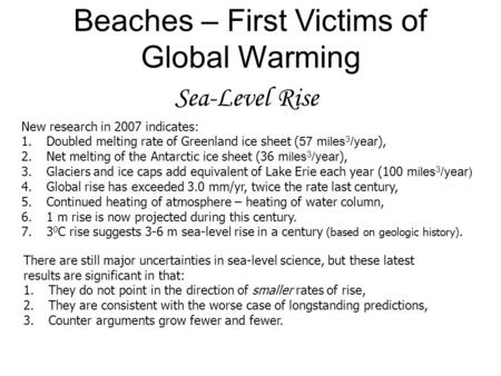 Sea-Level Rise Beaches – First Victims of Global Warming New research in 2007 indicates: 1.Doubled melting rate of Greenland ice sheet ( 57 miles 3 /year.