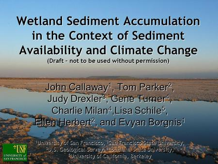 Wetland Sediment Accumulation in the Context of Sediment Availability and Climate Change (Draft – not to be used without permission) John Callaway 1, Tom.