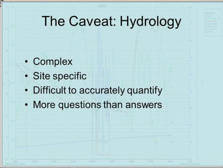The Caveat: Hydrology Complex Site specific Difficult to accurately quantify More questions than answers.