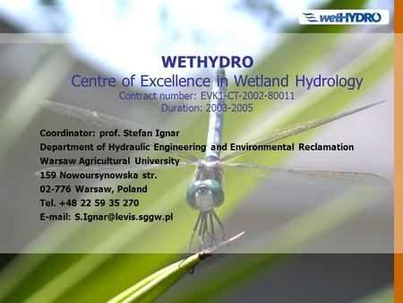 WETHYDRO Centre of Excellence in Wetland Hydrology Contract number: EVK1-CT-2002-80011 Duration: 2003-2005 Coordinator: prof. Stefan Ignar Department of.