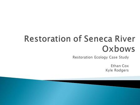 Restoration Ecology Case Study Ethan Cox Kyle Rodgers.