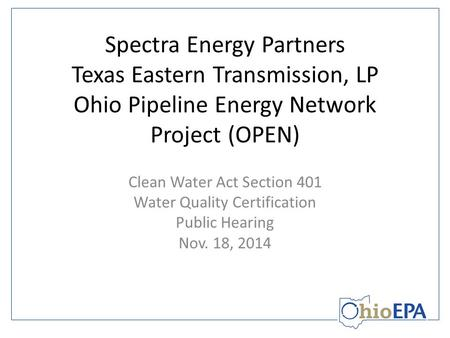 Spectra Energy Partners Texas Eastern Transmission, LP Ohio Pipeline Energy Network Project (OPEN) Clean Water Act Section 401 Water Quality Certification.