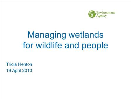 Managing wetlands for wildlife and people Tricia Henton 19 April 2010.