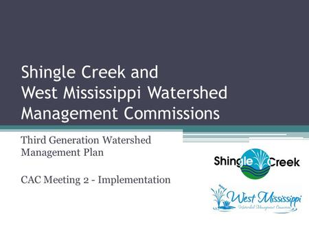 Shingle Creek and West Mississippi Watershed Management Commissions Third Generation Watershed Management Plan CAC Meeting 2 - Implementation.
