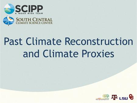 Past Climate Reconstruction and Climate Proxies. Note: This slide set is one of several that were presented at climate training workshops in 2014. Please.