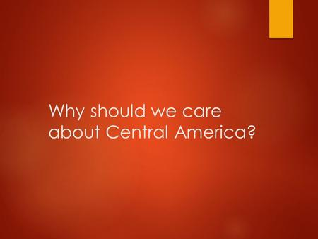 Why should we care about Central America?. Panama Canal.