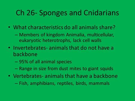 Ch 26- Sponges and Cnidarians What characteristics do all animals share? – Members of kingdom Animalia, multicellular, eukaryotic heterotrophs, lack cell.