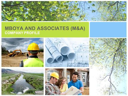 MBOYA AND ASSOCIATES (M&A) COMPANY PROFILE. Executive Summary Mboya & Associates believes in the incremental and sustainable development of Africa where.