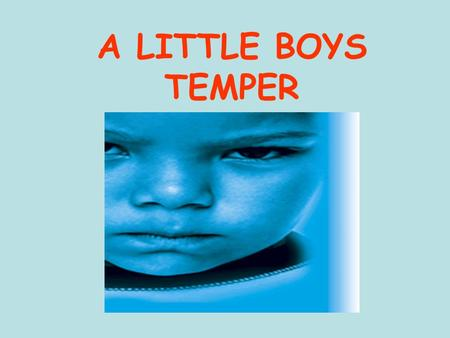 A LITTLE BOYS TEMPER. There once was a little boy who had a bad temper. His father gave him a bag of nails and told him that every time he lost his temper,
