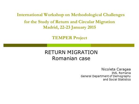 International Workshop on Methodological Challenges for the Study of Return and Circular Migration Madrid, 22-23 January 2015 TEMPER Project RETURN MIGRATION.