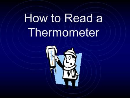 How to Read a Thermometer A thermometer is an instrument that is used to measure temperature.