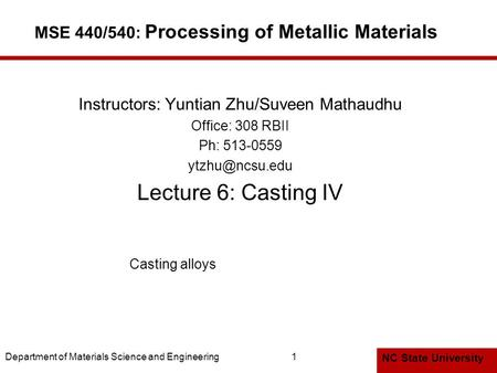 NC State University Department of Materials Science and Engineering1 MSE 440/540: Processing of Metallic Materials Instructors: Yuntian Zhu/Suveen Mathaudhu.