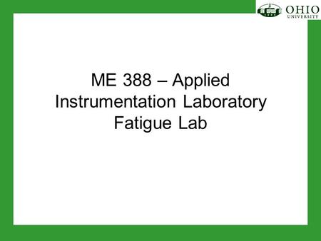 ME 388 – Applied Instrumentation Laboratory Fatigue Lab.